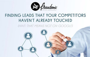 Finding Leads that Your Competitors Haven't Already Touched (Hint: that means NOT on Google)