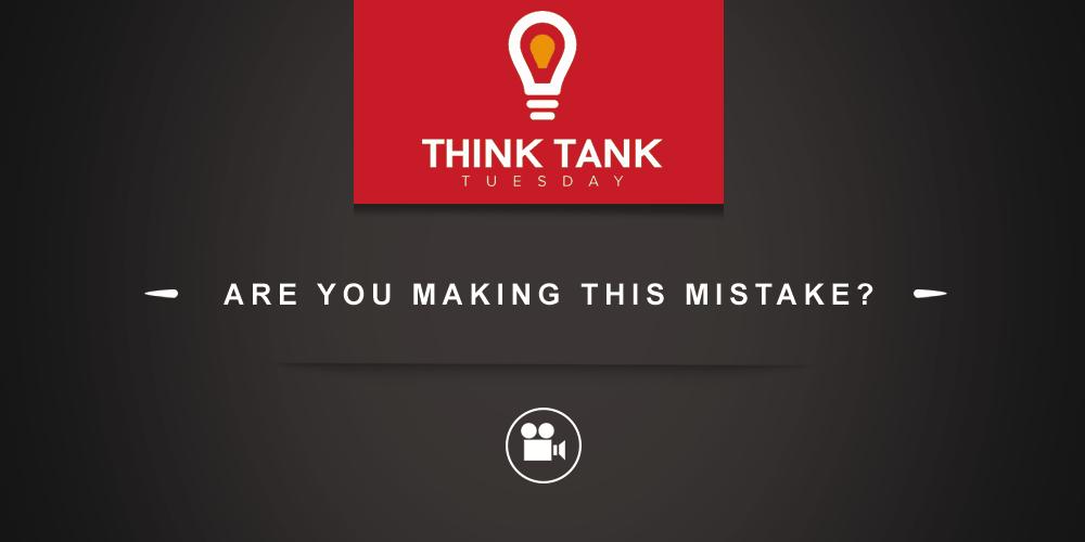 ThinkTankTuesday-makingthismistake