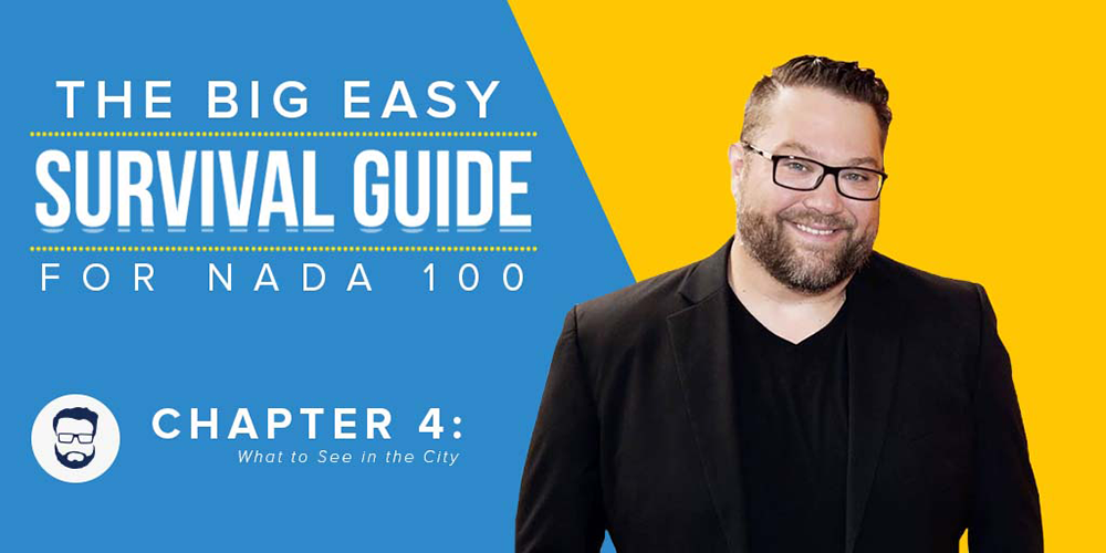 The Big Easy Survival Guide for NADA100 Chapter 4: What to See in the City