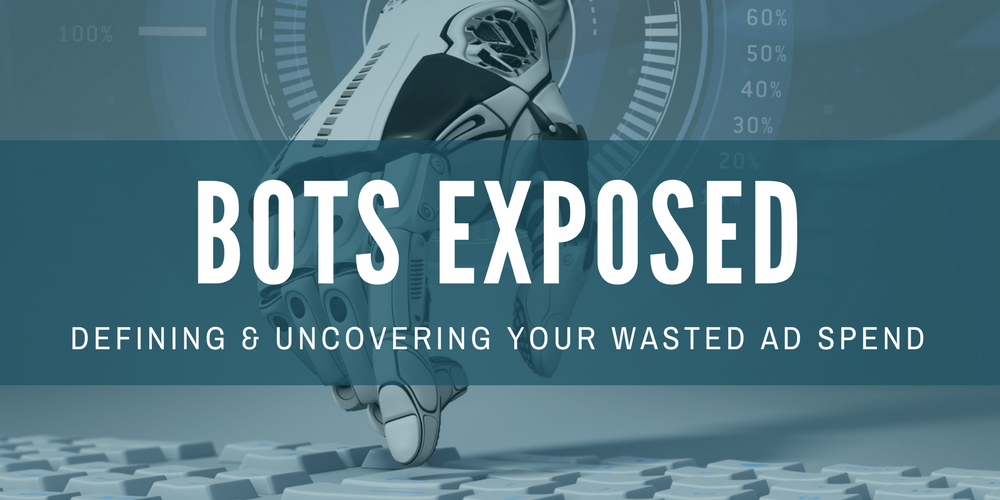 BOTS EXPOSED: Defining & Uncovering Your Wasted Ad Spend