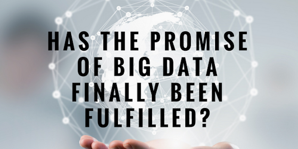 Has the Promise of Big Data Finally Been Fulfilled?